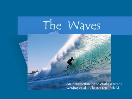 The Waves An Introduction to the World's Oceans Sverdrup et al. - Chapter Ten - 8th Ed.