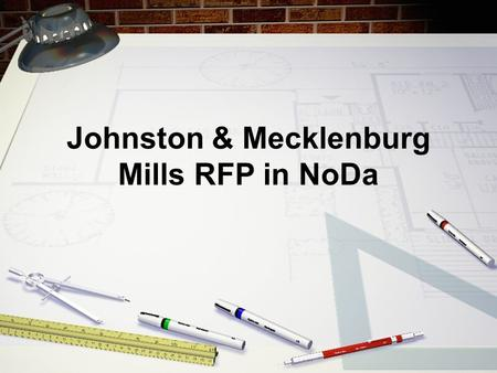 Johnston & Mecklenburg Mills RFP in NoDa. Agenda Current RFP Scope Proposed RFP Scope Why NoDa Wants Artspace Why Charlotte Needs NoDa.