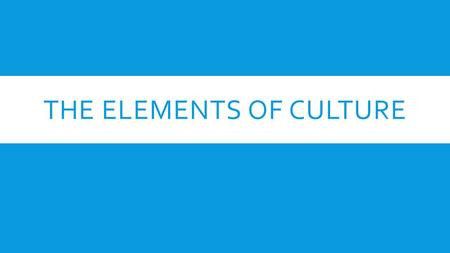 THE ELEMENTS OF CULTURE. CULTURAL DIVERSITY  Although societies share general cultures (they share similar symbols, norm, values, and language), there.