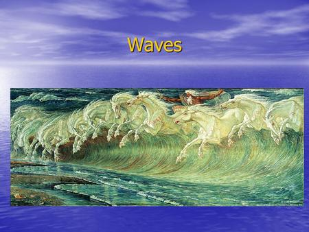 Waves. Waves Transport energy over a body of waterTransport energy over a body of water.