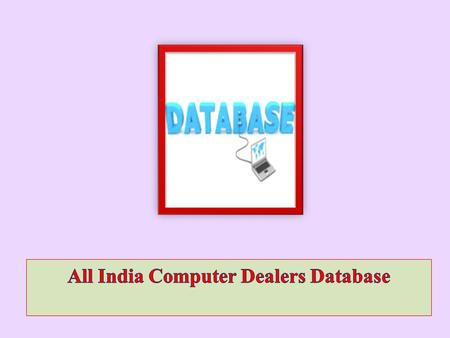 e-Branding India Technologies provides one of the most demanding All India Computer Dealers Database. This database has more than 50 thousand entries.