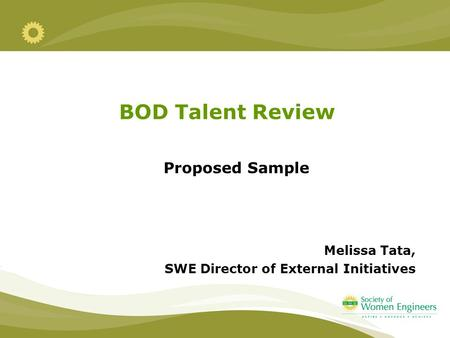BOD Talent Review Proposed Sample Melissa Tata, SWE Director of External Initiatives.
