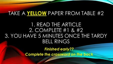 TAKE A YELLOW PAPER FROM TABLE #2 1. READ THE ARTICLE 2. COMPLETE #1 & #2 3. YOU HAVE 5 MINUTES ONCE THE TARDY BELL RINGS Finished early?? Complete the.