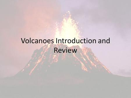 Volcanoes Introduction and Review. Volcanoes: Videos Introduction to Volcanoes: https://www.youtube.com/watch?v=Be7o6BY VOzA https://www.youtube.com/watch?v=Be7o6BY.
