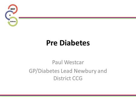 Pre Diabetes Paul Westcar GP/Diabetes Lead Newbury and District CCG.