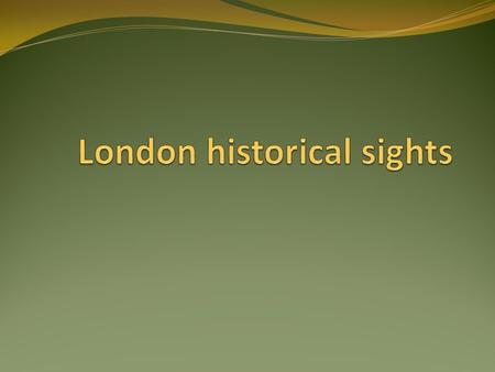 London – Capital of the UK – From Above To see British capital from aboveTo recognize at the first sight (what?)The historical sights of LondonThe Thames.