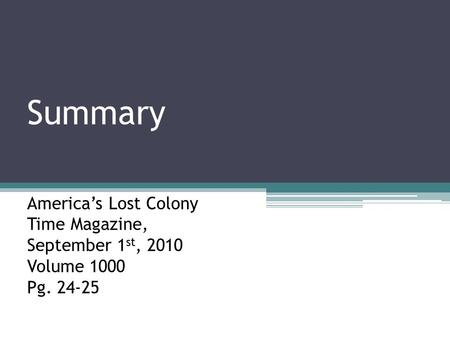 Summary America's Lost Colony Time Magazine, September 1 st, 2010 Volume 1000 Pg. 24-25.
