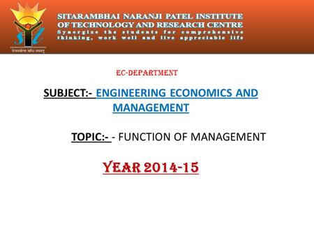 SUBJECT:- ENGINEERING ECONOMICS AND MANAGEMENT TOPIC:- - FUNCTION OF MANAGEMENT YEAR 2014-15 EC-DEPARTMENT.
