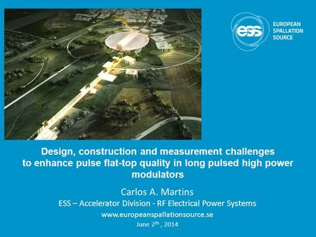 Carlos A. Martins ESS – Accelerator Division - RF Electrical Power Systems www.europeanspallationsource.se June 2 th, 2014 Design, construction and measurement.