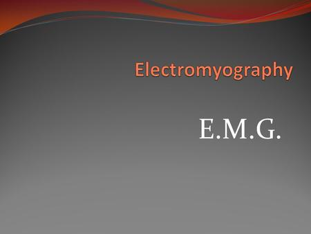 E.M.G.. EMG is a continuosly changing voltage in the time domain EMG - Electromyography.