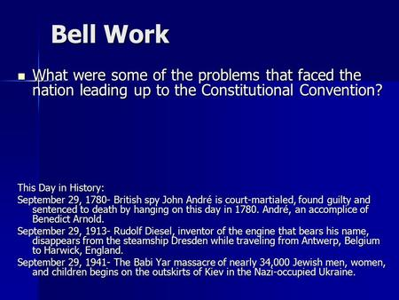 Bell Work What were some of the problems that faced the nation leading up to the Constitutional Convention? What were some of the problems that faced the.