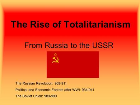 The Rise of Totalitarianism From Russia to the USSR The Russian Revolution: 909-911 Political and Economic Factors after WWI: 934-941 The Soviet Union: