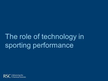 The role of technology in sporting performance.  How much effect does engineering technology have on sport?  Is technology only used to increase performance?