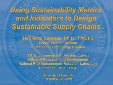 Heriberto Cabezas, Ph.D., FAIChE Senior Science Advisor Sustainable Technology Division U.S. Environmental Protection Agency Office of Research and Development.