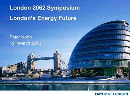 London 2062 Symposium London's Energy Future Peter North 19 th March 2012.