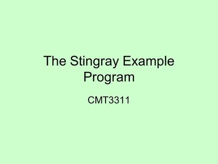 The Stingray Example Program CMT3311. Stingray - an example 2D game May be useful as a simple case study Most 2D games need to solve generic problems.