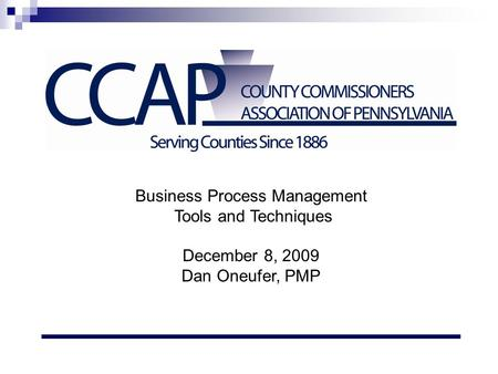 Business Process Management Tools and Techniques December 8, 2009 Dan Oneufer, PMP.