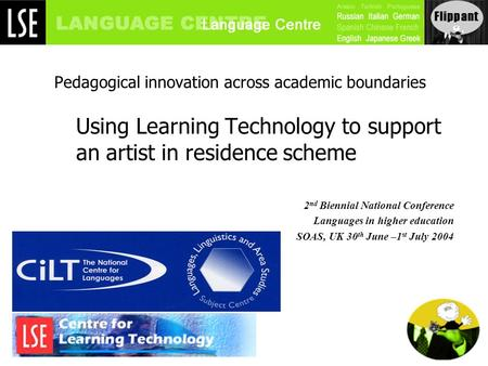Pedagogical innovation across academic boundaries Using Learning Technology to support an artist in residence scheme 2 nd Biennial National Conference.
