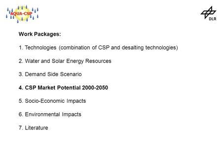 Work Packages: 1. Technologies (combination of CSP and desalting technologies) 2. Water and Solar Energy Resources 3. Demand Side Scenario 4. CSP Market.