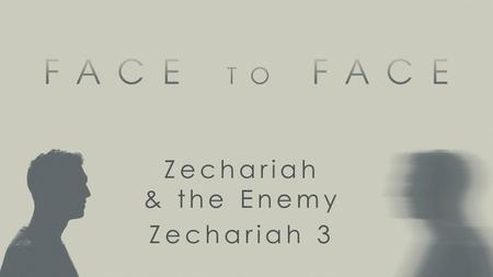 Zechariah & the Enemy Zechariah 3. Zechariah 3.1-3 Then he showed me Joshua the high priest standing before the angel of the LORD, and Satan standing.