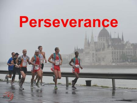 Perseverance. Case Study: Nehemiah Nehemiah 2:12 ...neither told I any man what God had put in my heart to do... Nehemiah 6:15 ...and the wall was.