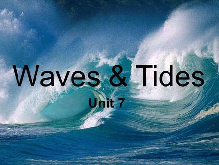 OCEAN WAVES Waves & Tides Unit 7. DEFINITION OF A WAVE: The disturbance of a medium (water in this case) caused by the movement of energy from a source.