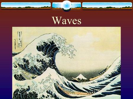 Waves. What is a wave?  a transmission of energy through matter.