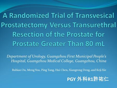 Department of Urology, Guangzhou First Municipal People's Hospital, Guangzhou Medical College, Guangzhou, China Rubiao Ou, Meng You, Ping Tang, Hui Chen,