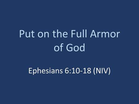 Put on the Full Armor of God Ephesians 6:10-18 (NIV)