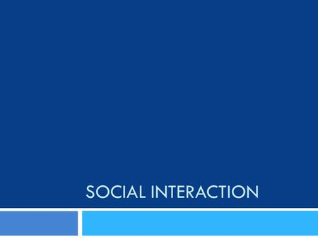 SOCIAL INTERACTION. Exchange  Exchange – whenever people interact in an effort to receive a reward or a return for their actions  Nearly all of our.
