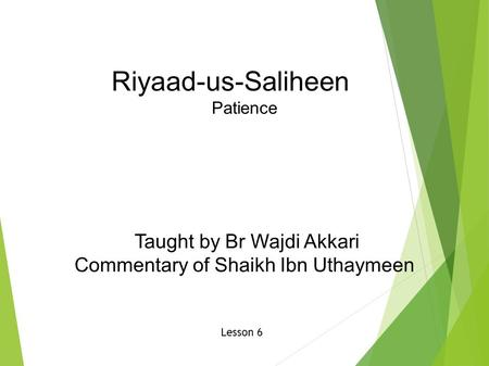 Riyaad-us-Saliheen Patience Taught by Br Wajdi Akkari Commentary of Shaikh Ibn Uthaymeen Lesson 6.
