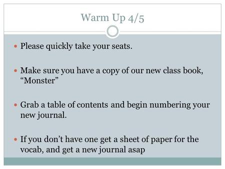 "Warm Up 4/5 Please quickly take your seats. Make sure you have a copy of our new class book, ""Monster"" Grab a table of contents and begin numbering your."