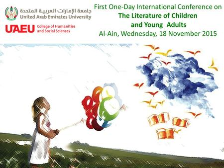 First One-Day International Conference on The Literature of Children and Young Adults Al-Ain, Wednesday, 18 November 2015.