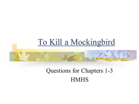 To Kill a Mockingbird Questions for Chapters 1-3 HMHS.