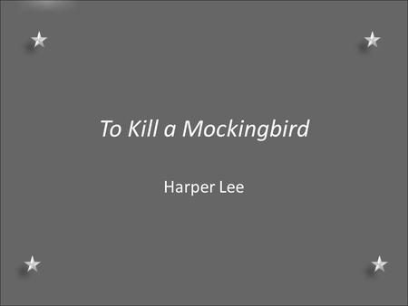 To Kill a Mockingbird Harper Lee. The author Born in Monroeville, Alabama in 1926 (died February 19, 2016) Modeled the main character, Scout, after herself.