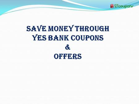 SAVE MONEY THROUGH YES BANK COUPONS & OFFERS. USE YES BANK COUPONS A private bank in India which deals with corporate investment services. Turn your everyday.