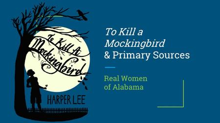 To Kill a Mockingbird & Primary Sources Real Women of Alabama.