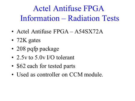 Actel Antifuse FPGA Information – Radiation Tests Actel Antifuse FPGA – A54SX72A 72K gates 208 pqfp package 2.5v to 5.0v I/O tolerant $62 each for tested.