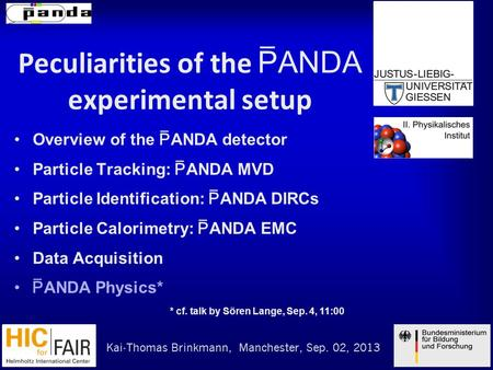 Peculiarities of the PANDA experimental setup Overview of the PANDA detector Particle Tracking: PANDA MVD Particle Identification: PANDA DIRCs Particle.
