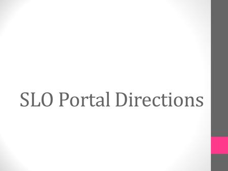SLO Portal Directions. Go to:  to access the SLO TOOL Intranet or VPN access from home Different from the Schoolnet templates Step.