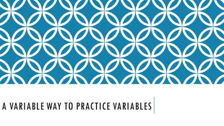 A VARIABLE WAY TO PRACTICE VARIABLES. HYPOTHESIS An explanation for a observation or phenomenon. If…then,…because statement.