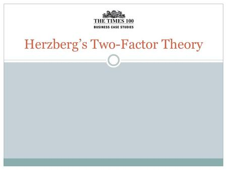 Herzberg's Two-Factor Theory. Frederick Herzberg Frederick Herzberg was an American psychologist. His two-factor theory was derived from the research.