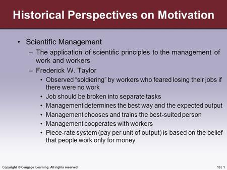 Copyright © Cengage Learning. All rights reserved Historical Perspectives on Motivation Scientific Management –The application of scientific principles.