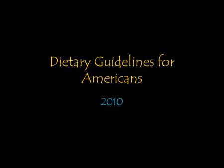 Dietary Guidelines for Americans 2010. General Information By law, the Dietary Guidelines are reviewed and updated every 5 years. Published by the USDA.
