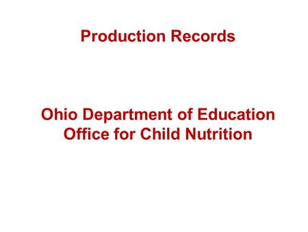Production Records Ohio Department of Education Office for Child Nutrition.