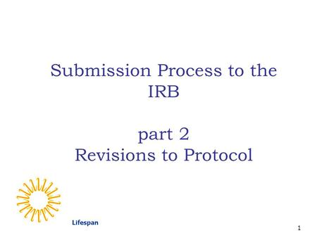 Lifespan 1 Submission Process to the IRB part 2 Revisions to Protocol.