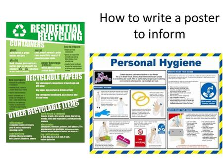 How to write a poster to inform. Writing to Inform. This means you are telling your audience about something! Plan by asking yourself: Who is my audience?
