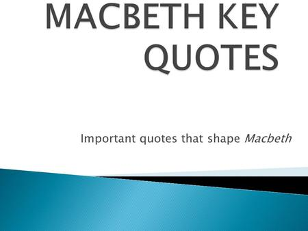 Important quotes that shape Macbeth