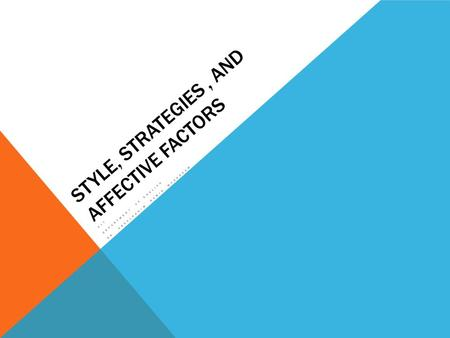 STYLE, STRATEGIES, AND AFFECTIVE FACTORS ELT DEPARTMENT OF ENGLISH DR. ABDELRAHIM HAMID MUGADDAM.