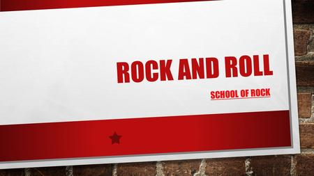 ROCK AND ROLL SCHOOL OF ROCK. BEGINNINGS 1950S ORIGINS FROM BLUES AND JAZZ JERRY LEE LEWIS – 'GREAT BALLS OF FIRE' LITTLE RICHARD – 'TUTTI FRUTTI' CHUCK.